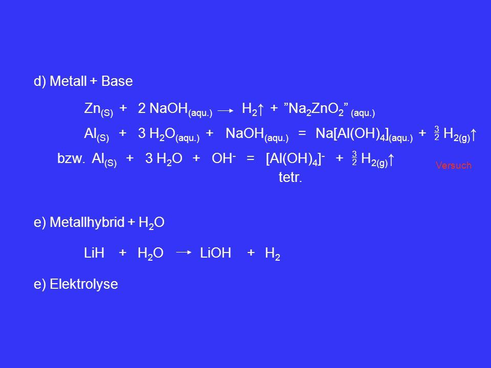  H2(g)↑ Al(S) + 3 H2O(aqu.) NaOH(aqu.) = Na[Al(OH)4](aqu.) bzw. 3 H2O